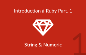 Introduction à Ruby - découverte des classes String et Numeric