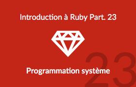 Introduction à Ruby - La programmation système