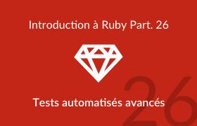 Introduction à Ruby - Tests automatisés avancés